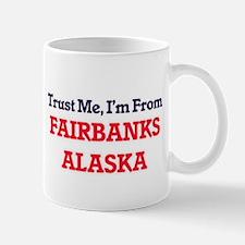Trust Me, I'm from Fairbanks Alaska Mugs