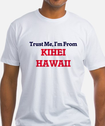 Trust Me, I'm from Kihei Hawaii T-Shirt