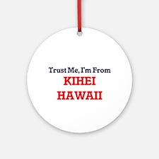 Trust Me, I'm from Kihei Hawaii Round Ornament