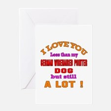 I love you less than my German Wireh Greeting Card