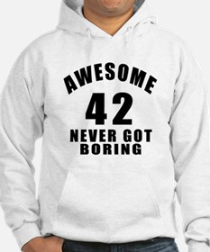 Awesome 42 Never Got Boring Birt Hoodie