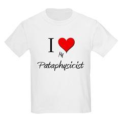 I Love My Pataphysicist T-Shirt