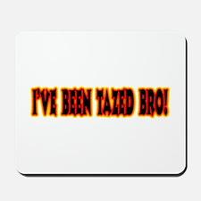 I've Been Tazed Bro! Mousepad