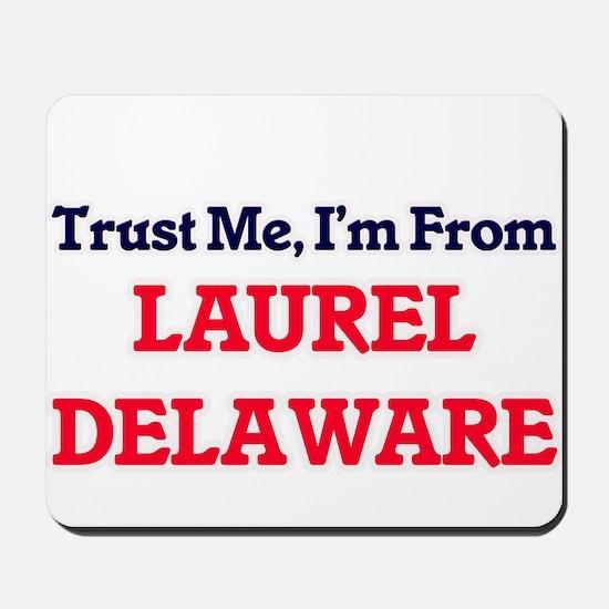 Trust Me, I'm from Laurel Delaware Mousepad