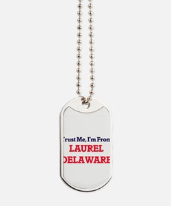 Trust Me, I'm from Laurel Delaware Dog Tags