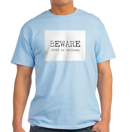 BEWARE JCAHO is watching Light T-Shirt