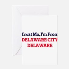 Trust Me, I'm from Delaware City De Greeting Cards