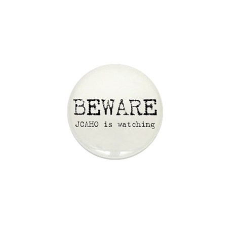 BEWARE JCAHO is watching Mini Button (100 pack)