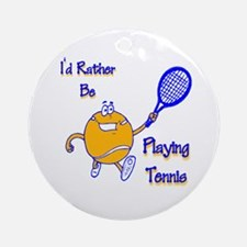 I'd Rather Be Playing Tennis Ornament (Round)