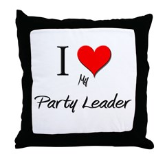I Love My Party Leader Throw Pillow