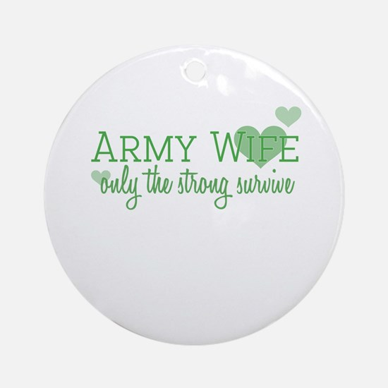 Army Wife - Only the strong s Ornament (Round)