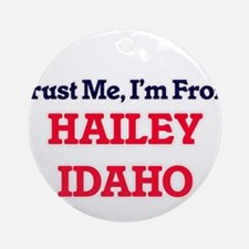 Trust Me, I'm from Hailey Idaho Round Ornament