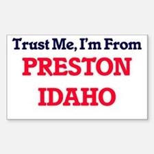 Trust Me, I'm from Preston Idaho Decal