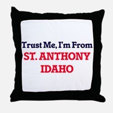 Trust Me, I'm from St. Anthony Idaho Throw Pillow