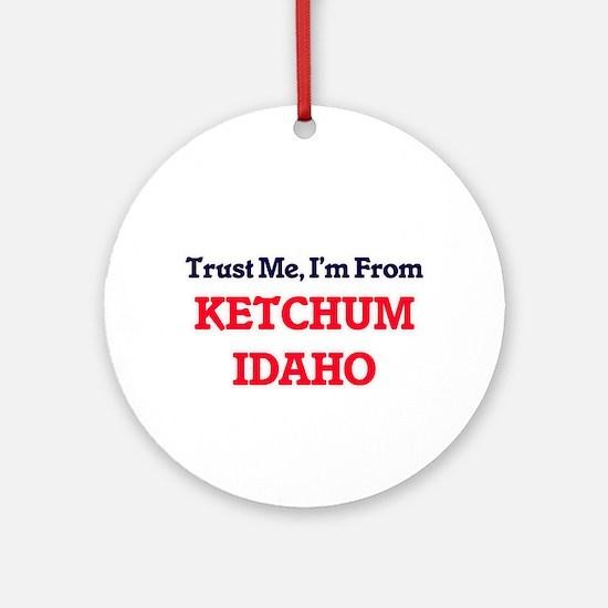 Trust Me, I'm from Ketchum Idaho Round Ornament