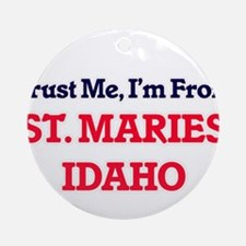 Trust Me, I'm from St. Maries Idaho Round Ornament