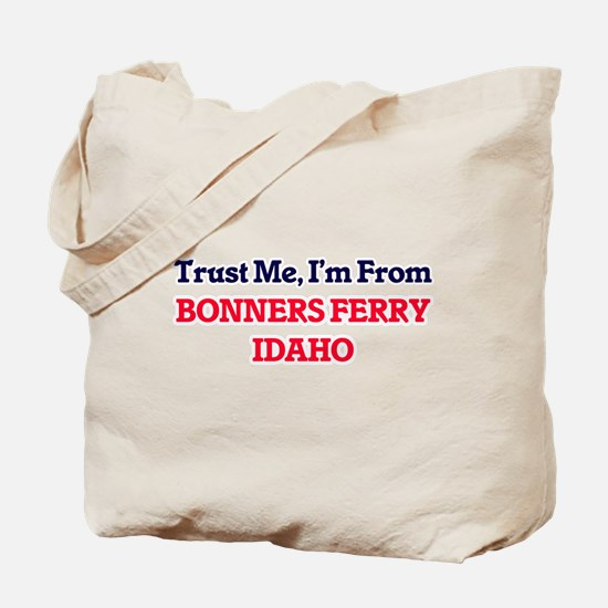 Trust Me, I'm from Bonners Ferry Idaho Tote Bag