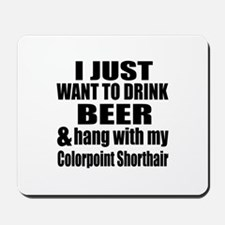 Hang With My Colorpoint Shorthair Mousepad