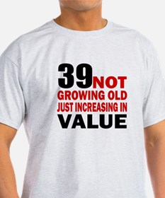 39 Not Growing Old T-Shirt