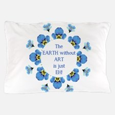 The Earth without Art is just EH Quote Pillow Case