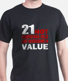21 Not Growing Old T-Shirt