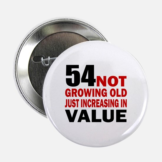 "54 Not Growing Old 2.25"" Button"