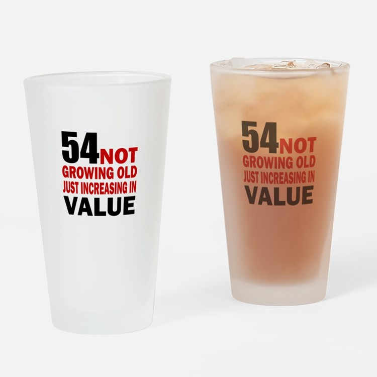54 Not Growing Old Drinking Glass