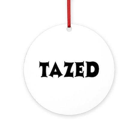 Tazed by Taser Ornament (Round)