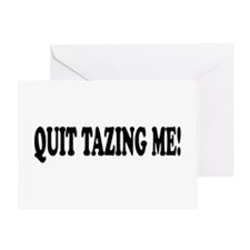 Quit Tazing Me Greeting Card