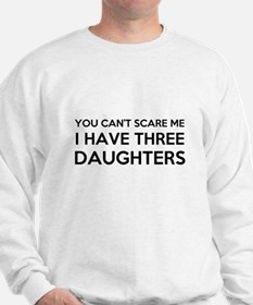 You Cant Scare Me I Have Three Daughter Sweatshirt
