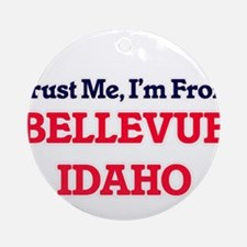 Trust Me, I'm from Bellevue Idaho Round Ornament