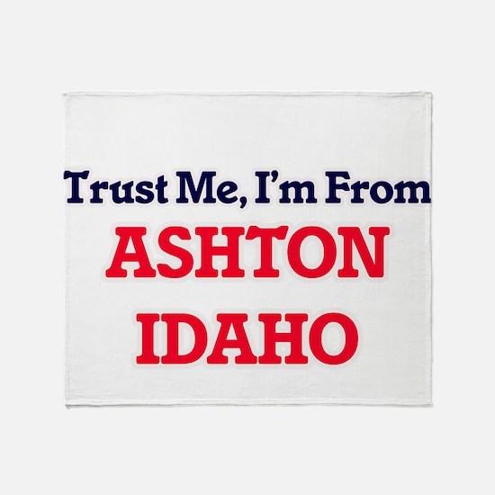 Trust Me, I'm from Ashton Idaho Throw Blanket