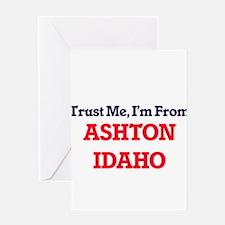 Trust Me, I'm from Ashton Idaho Greeting Cards