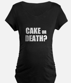 cake or death Maternity T-Shirt
