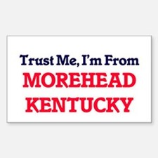 Trust Me, I'm from Morehead Kentucky Decal
