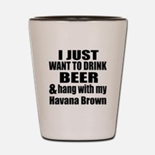 Hang With My Havana Brown Shot Glass