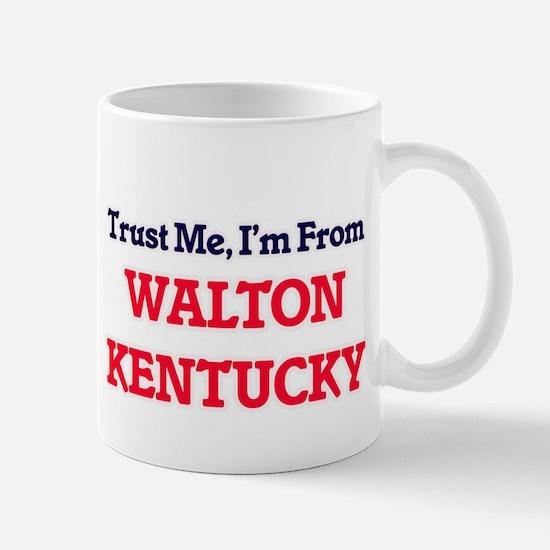 Trust Me, I'm from Walton Kentucky Mugs