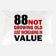 88 Not Growing Old Pillow Case