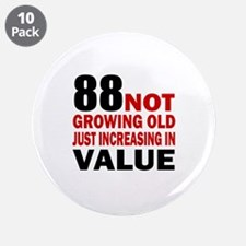 """88 Not Growing Old 3.5"""" Button (10 pack)"""