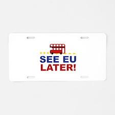 See EU Later! Aluminum License Plate