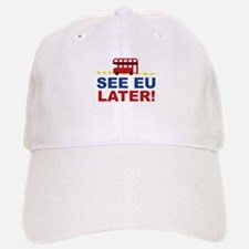 See EU Later! Baseball Baseball Cap