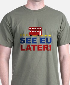 See EU Later! T-Shirt