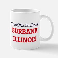 Trust Me, I'm from Burbank Illinois Mugs