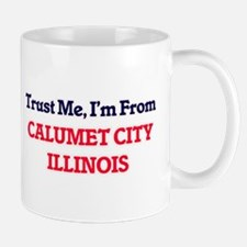 Trust Me, I'm from Calumet City Illinois Mugs