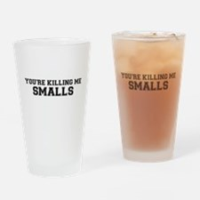 You're killing me!! smalls Drinking Glass
