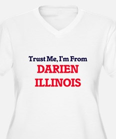 Trust Me, I'm from Darien Illino Plus Size T-Shirt