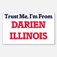 Trust Me, I'm from Darien Illinois Decal