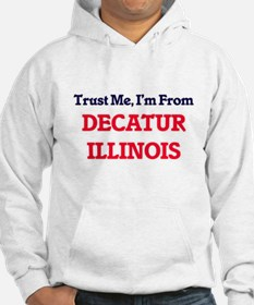 Trust Me, I'm from Decatur Illin Hoodie