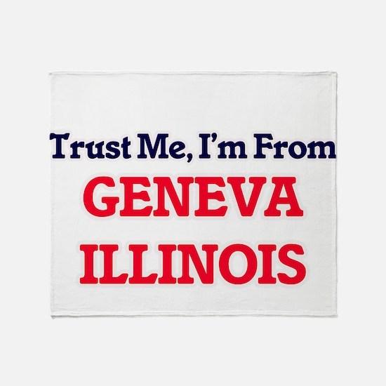 Trust Me, I'm from Geneva Illinois Throw Blanket
