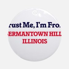 Trust Me, I'm from Germantown Hills Round Ornament